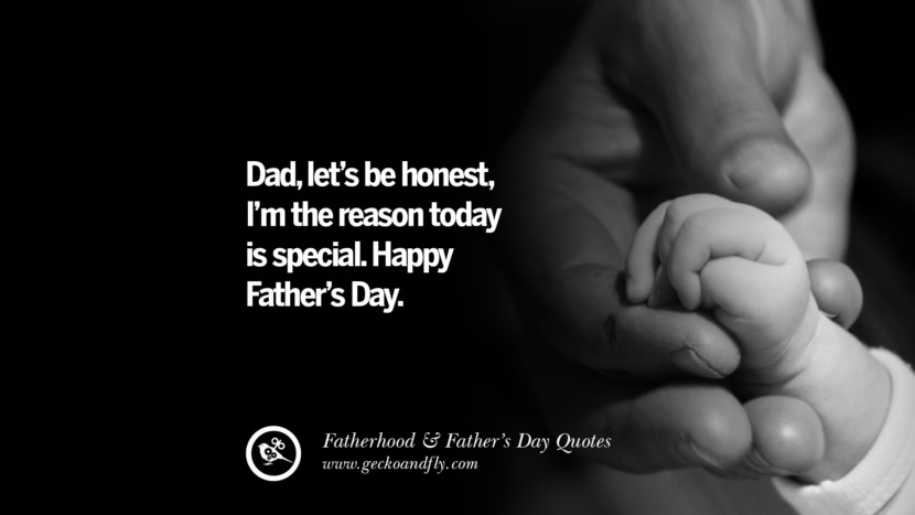 Dad, let's be honest, I'm the reason today is special. Happy Father's Day. Inspiring Funny Father's Day Quotes Fatherhood card messages