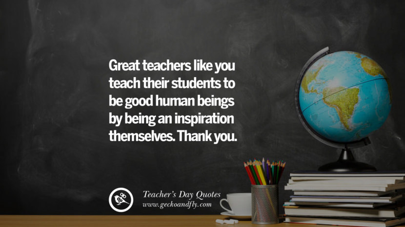 Great teachers like you teach their students to be a good human beings by being an inspiration themselves. Thank you. Happy Teachers' Day Quotes & Card Messages