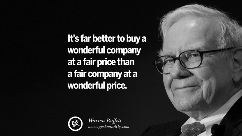 It's far better to buy a wonderful company at a fair price than a fair company at a wonderful price. Warren Buffett Quotes