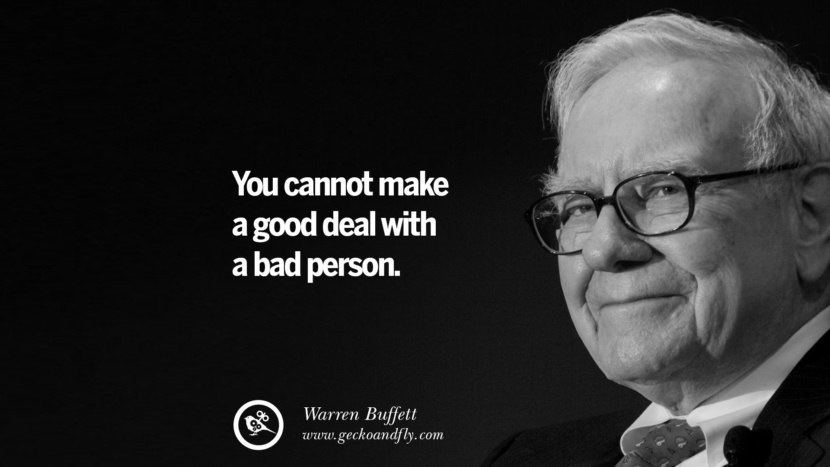 You cannot make a good deal with a bad person. Warren Buffett Quotes