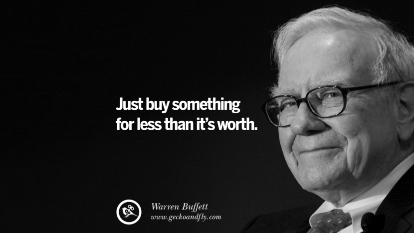 Just buy something for less than it's worth. Warren Buffett Quotes