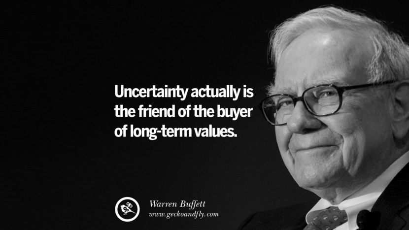 Uncertainty actually is the friend of the buyer of long-term values. Warren Buffett Quotes